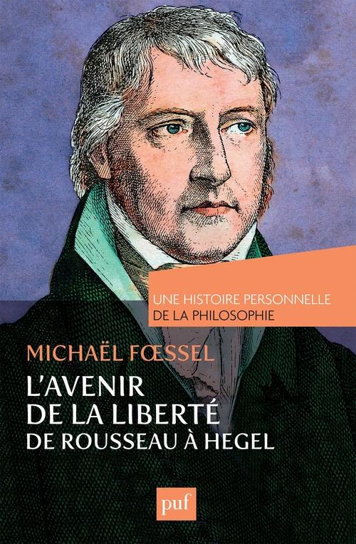 L'avenir de la liberté ; de Rousseau à Hegel