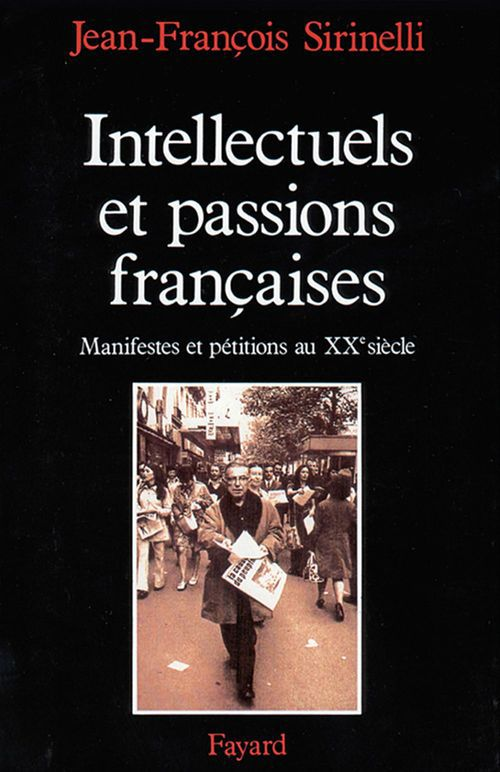 Intellectuels et passions francaises - manifestes et petitions au xxe siecle
