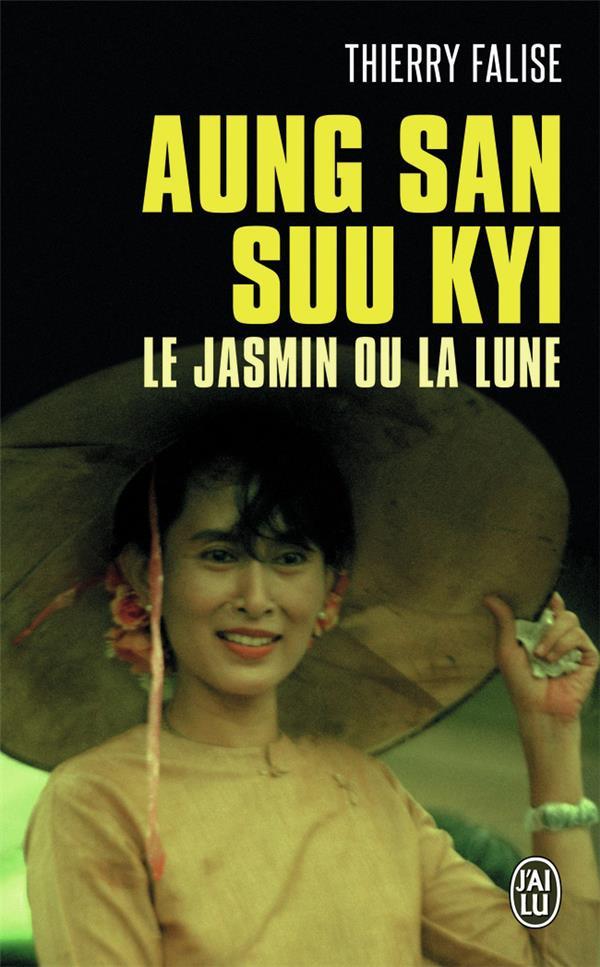Aung San Suu Kyi ; le jasmin ou la lune