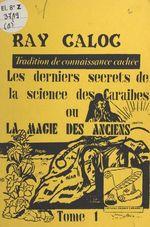 Vente EBooks : Tradition de connaissance cachée : les derniers secrets de la science des Caraïbes ou la magie des anciens (1)  - Ray Caloc
