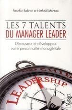 Les 7 talents du manager leader ; découvrez et développez votre personnalité managériale