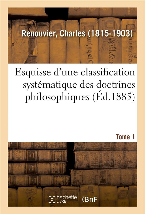 Esquisse d'une classification systematique des doctrines philosophiques. tome 1