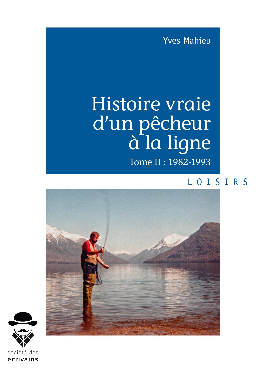 Histoire vraie d'un pêcheur à la ligne - Tome II  - Yves Mahieu