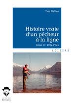 Histoire vraie d'un pêcheur à la ligne - Tome II