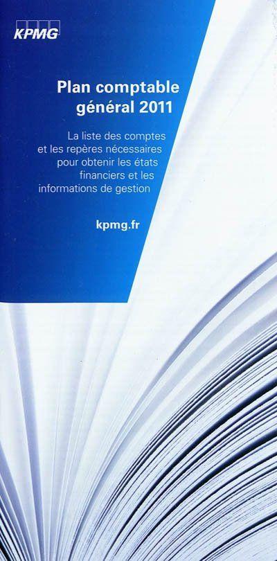 Plan Comptable General 2011 ; La Liste Des Comptes Et Les Reperes Necessaires Pour Obtenir Les Etats Financiers Et Les Informations De Gestion