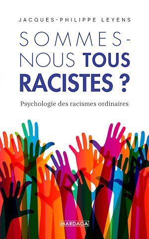 Sommes-nous tous racistes ? ; psychologie des racismes ordinaires