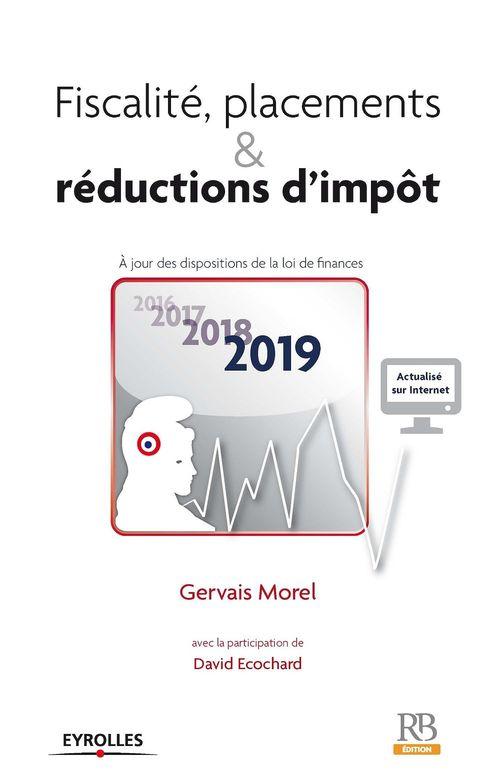 Fiscalité, placements et réductions d impot ; à jour des dispositions de la loi de finances (édition 2019)