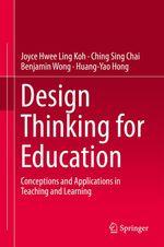 Design Thinking for Education  - Huang-Yao Hong - Ching Sing Chai - Benjamin Wong - Joyce Hwee Ling Koh
