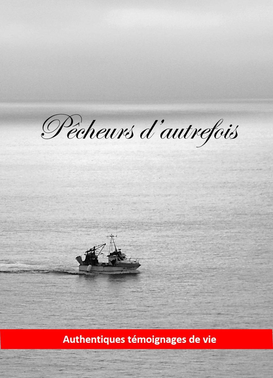Pêcheurs d'autrefois ; authentiques thémoignages de vie