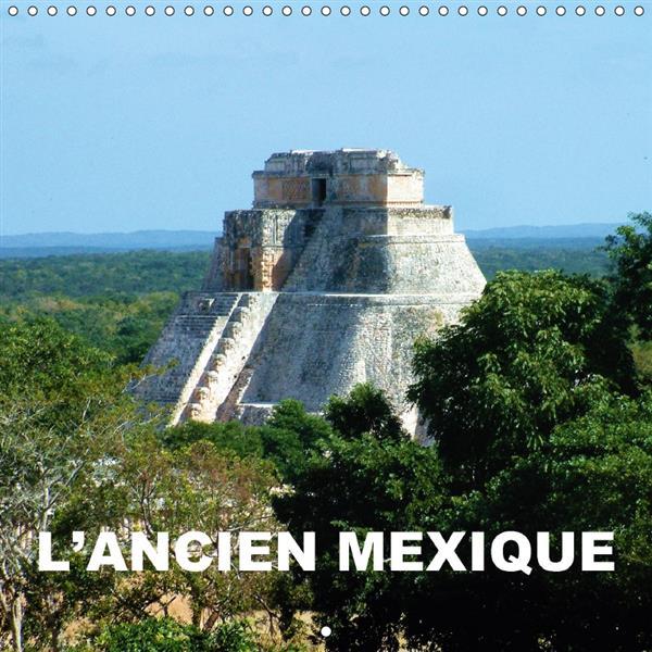 L'Ancien Mexique (calendrier mural 2017 Square)