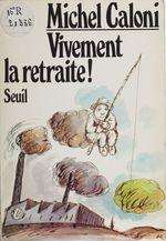 Vivement la retraite !  - Caloni Michel