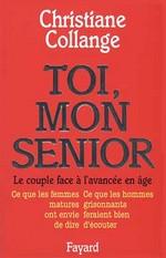 Couverture de Toi, mon senior - le couple face a l'avancee en age. ce que les femmes matures ont envie de dire. ce