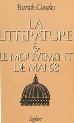 La Littérature et le mouvement de mai 68  - Patrick Combes