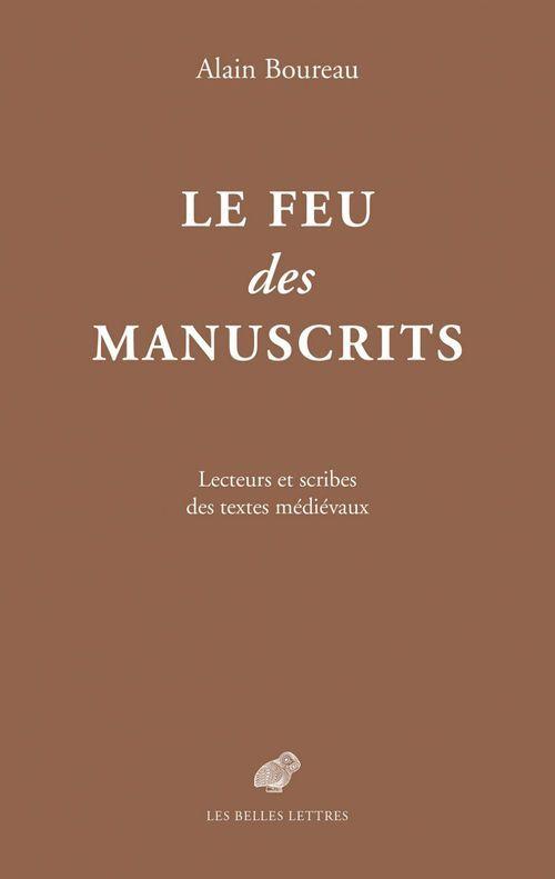 Le feu des manuscrits ; lecteurs et scribes des textes médiévaux