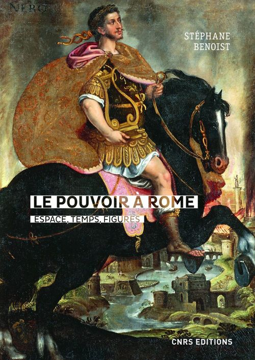 Le pouvoir à Rome ; espace, temps, figures