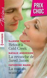 Vente EBooks : Retour à Cold Creek - La revanche de Jared James - La nuit du scandale  - Natalie Anderson - Catherine Mann - RaeAnne Thayne