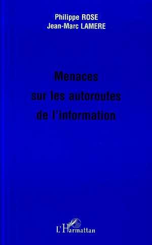 Menaces sur les autoroutes de l'information  - Philippe Rose