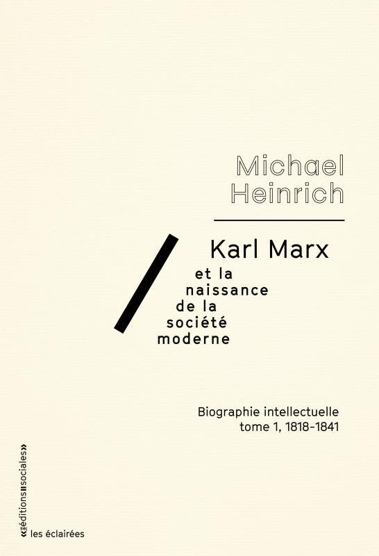Karl Marx et la naissance de la société moderne t.1 ; 1818-1841 ; biographie intellectuelle