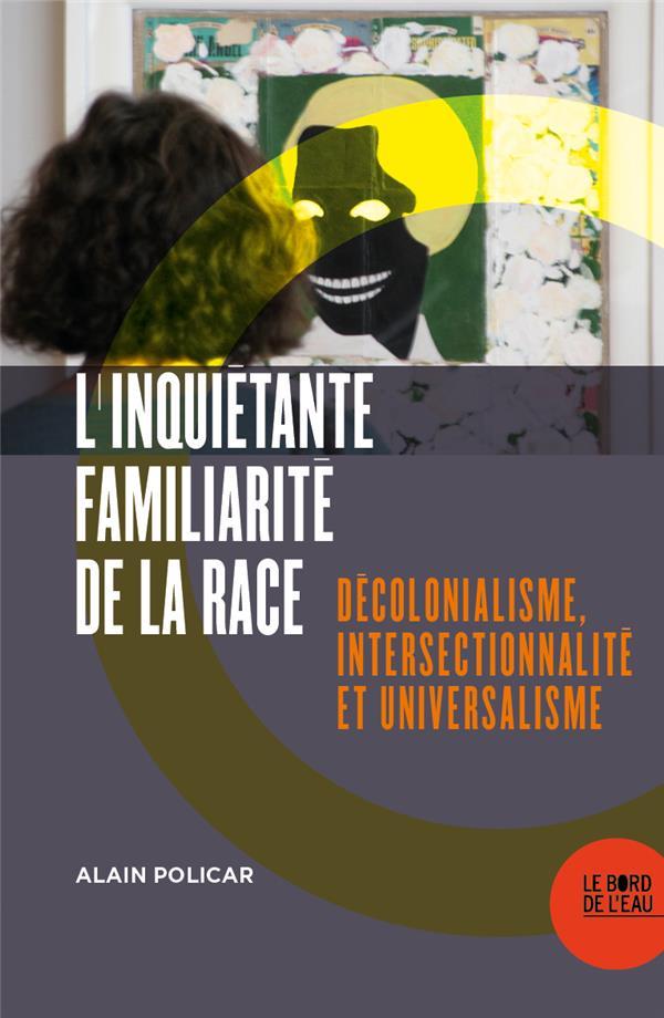 L'inquiétante familiarité de la race ; décolonialisme, intersectionnalité et universalisme