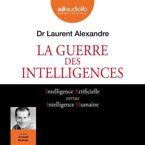 La Guerre des intelligences  - Laurent Alexandre
