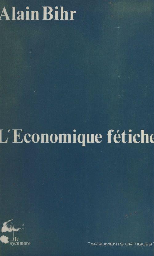 L'Économique fétiche : Fragments d'une théorie de la praxis capitaliste
