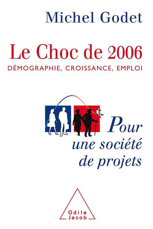 Le choc de 2006 - demographie, croissance, emploi. pour une societe de projets