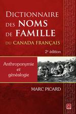 Dictionnaire des noms de famille du Canada français. Anthroponymie et généalogie. 2e édition  - Marc Picard