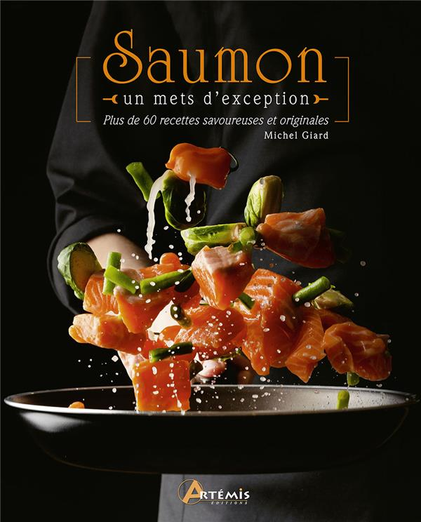 Saumon, un mets d'exception ; plus de 60 recettes savoureuses et originales