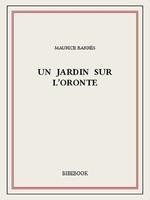 Vente Livre Numérique : Un jardin sur l'Oronte  - Maurice BARRES