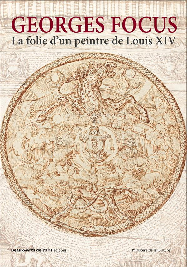 Georges Focus ; la folie d'un peintre de Louis XIV