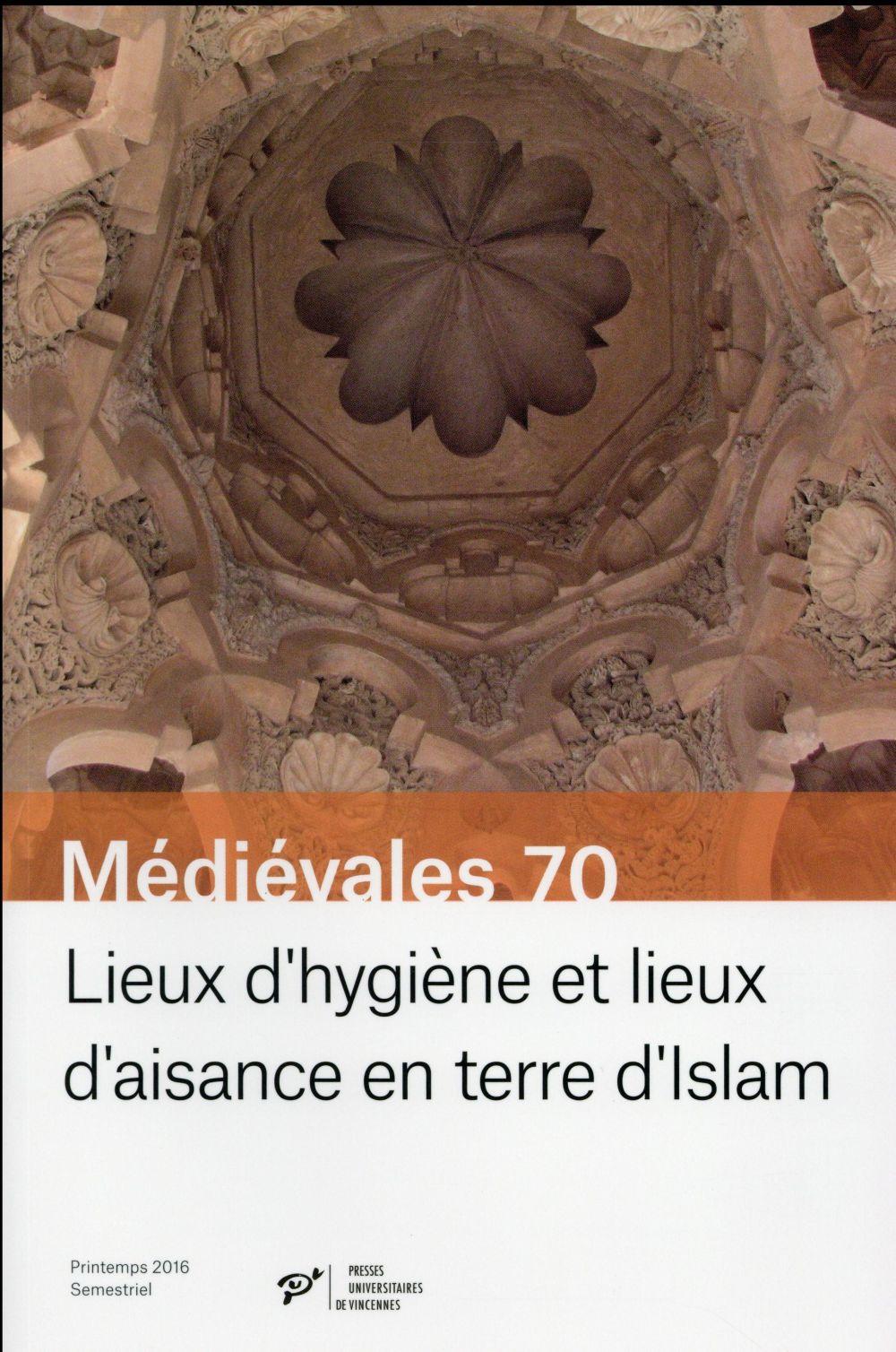 Revue medievales t.70 ; lieux d'hygiene et lieux d'aisance en terre d'islam
