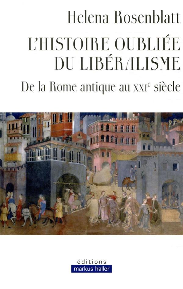 L'histoire oubliée du libéralisme ; de la Rome antique au XXIe siècle