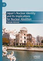 Japan´s Nuclear Identity and Its Implications for Nuclear Abolition  - Daisuke Akimoto