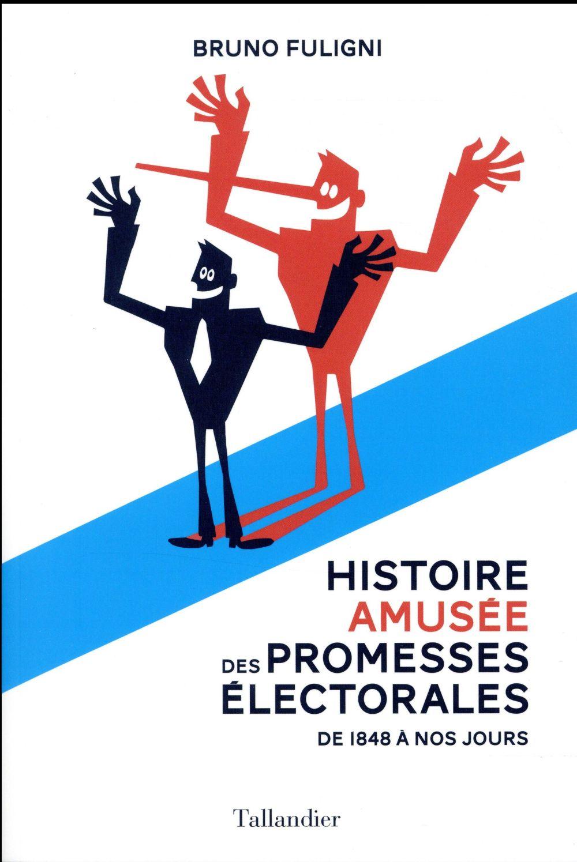 Histoire amusée des promesses électorales ; 1848-2017