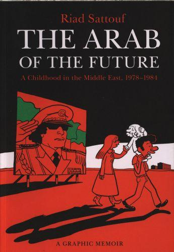 THE ARAB OF THE FUTURE: A CHILDHOOD IN THE MIDDLE EAST, 1978-1984 - A GRAPHIC MEMOIR