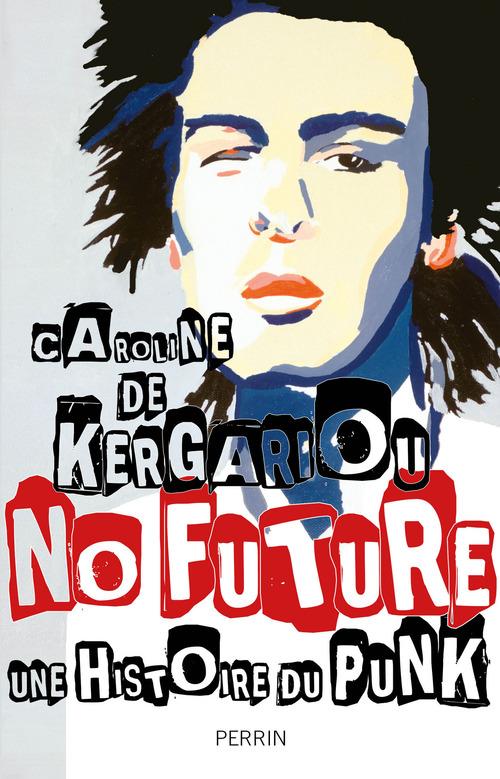 No future ; une histoire du punk