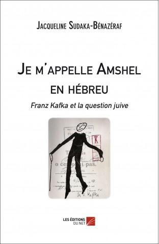Je m'appelle Amschel en hébreu ; Franz Kafka et la question juive