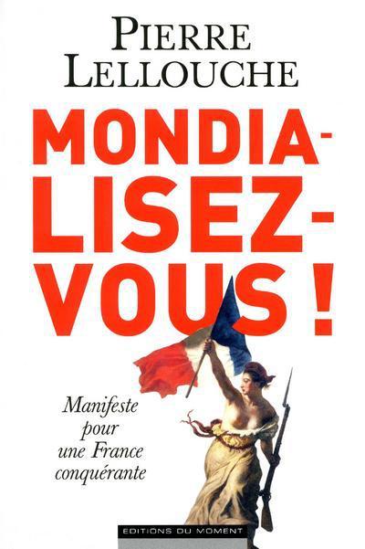 Mondialisez-vous ! ; manifeste pour une France conquérante
