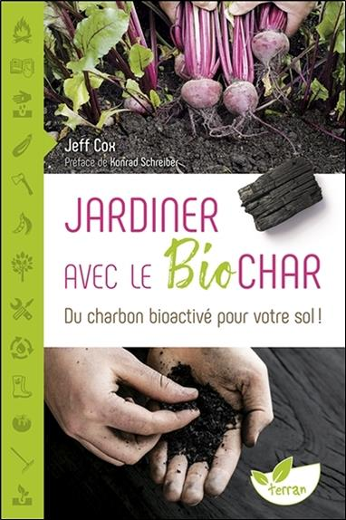 jardiner avec le biochar ; du charbon bioactive pour votre sol !