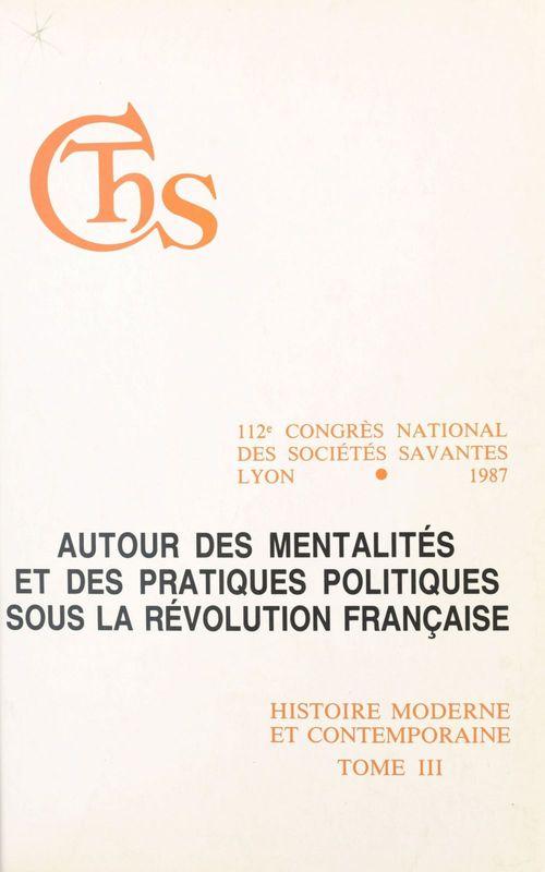Autour des mentalites et des pratiques politiques sous la revolution francaise a