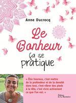 Vente EBooks : Le bonheur, ça se pratique  - Anne Ducrocq