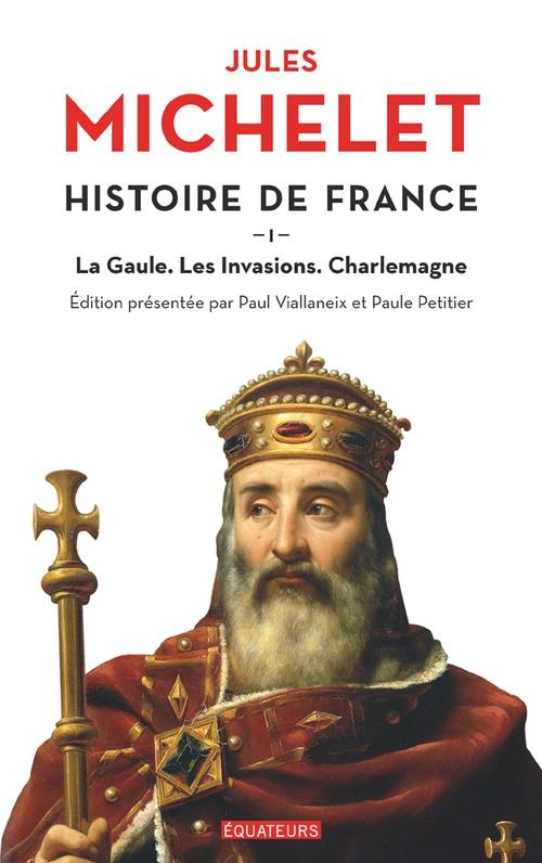 Histoire de France t.1 ; la Gaule, les invasions, Charlemagne
