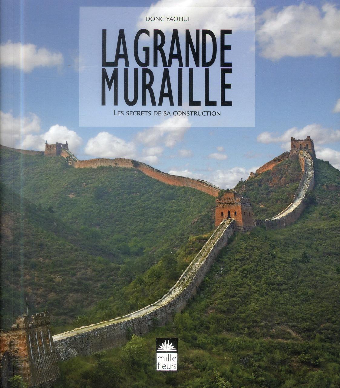 Dong Yao hui - LA GRANDE MURAILLE - LES SECRETS DE SA CONSTRUCTION