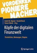 Köpfe der digitalen Finanzwelt  - Andre M. Bajorat - Harald Brock - Simon Oberle