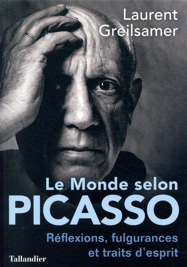 Le monde selon Picasso ; pensées, fulgurances et traits d'esprits