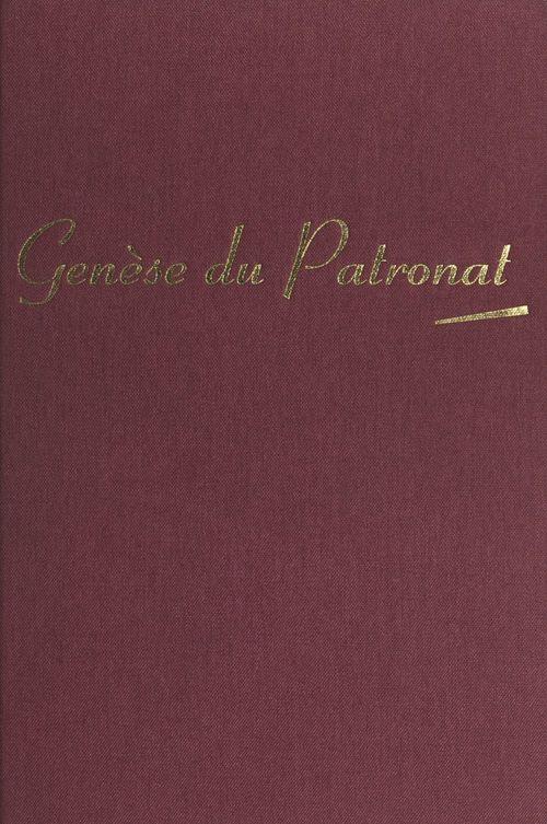 Histoire de l'entreprise et des chefs d'entreprise en France (1). Genèse du patronat : 1780-1880  - Jean Lambert-Dansette