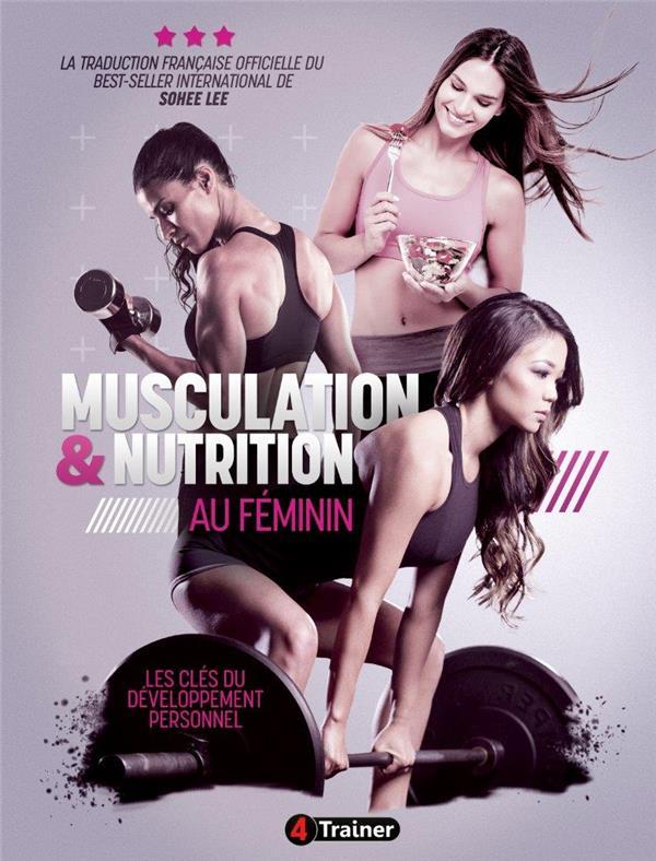 Musculation & nutrition au féminin ; les clés du développement personnel
