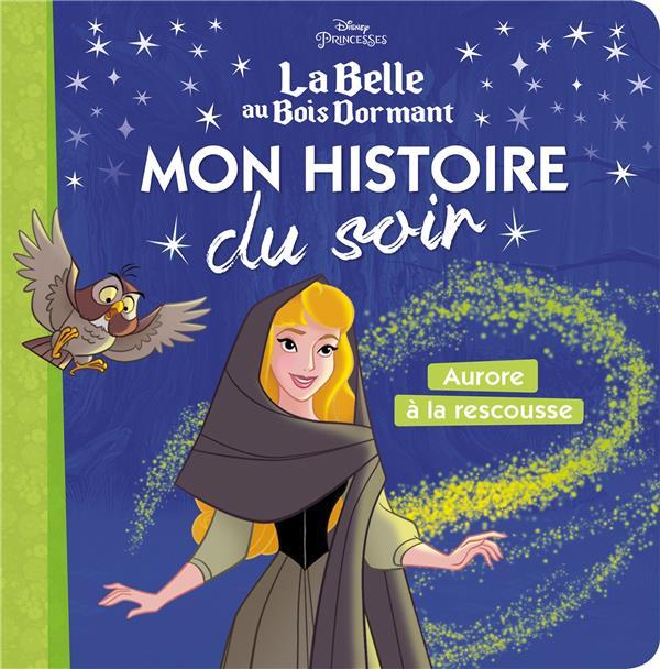 Disney Princesses ; Mon Histoire Du Soir ; Aurore A La Rescousse