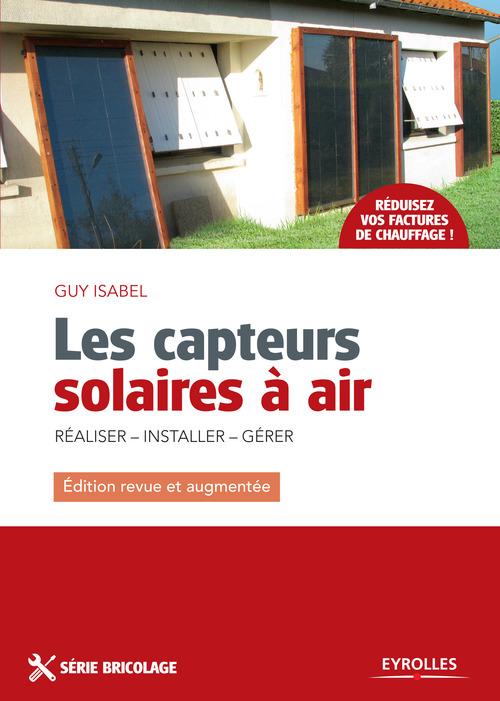 Les capteurs solaires à air ; réaliser, installer gérer (2e édition)