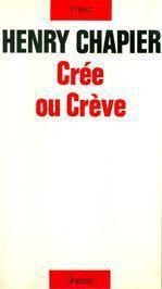 Crée ou crève  - Henry Chapier